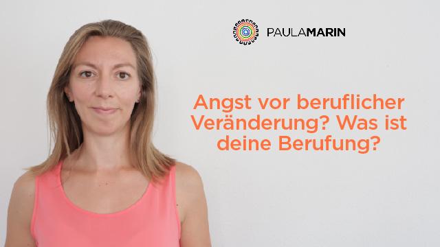Paula Marin - Angst vor beruflicher Veränderung Was ist deine Berufung